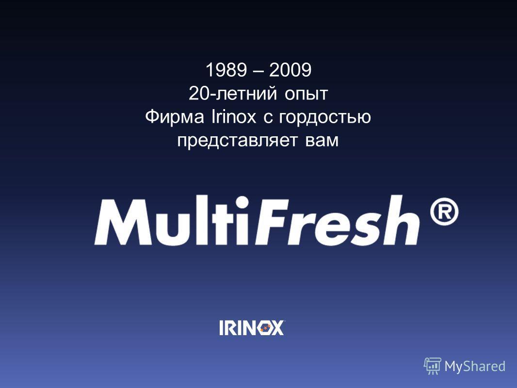 1989 – 2009 Da 20 anni di Esperienza Nasce 1989 – 2009 20-летний опыт Фирма Irinox с гордостью представляет вам