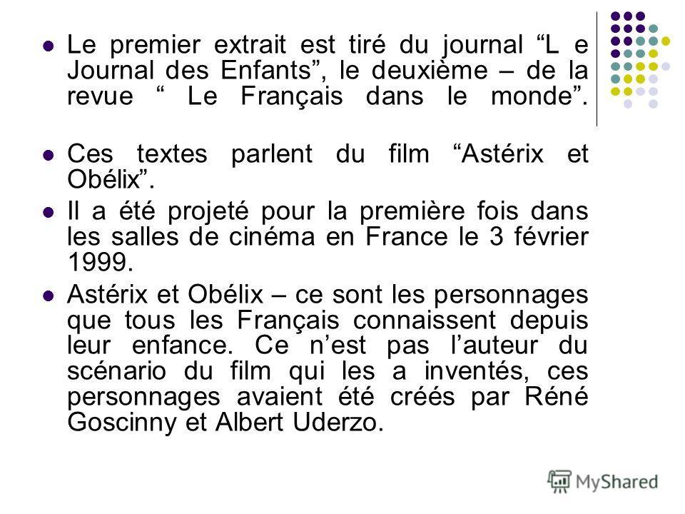 Le premier extrait est tiré du journal L e Journal des Enfants, le deuxième – de la revue Le Français dans le monde. Ces textes parlent du film Astérix et Obélix. Il a été projeté pour la première fois dans les salles de cinéma en France le 3 février