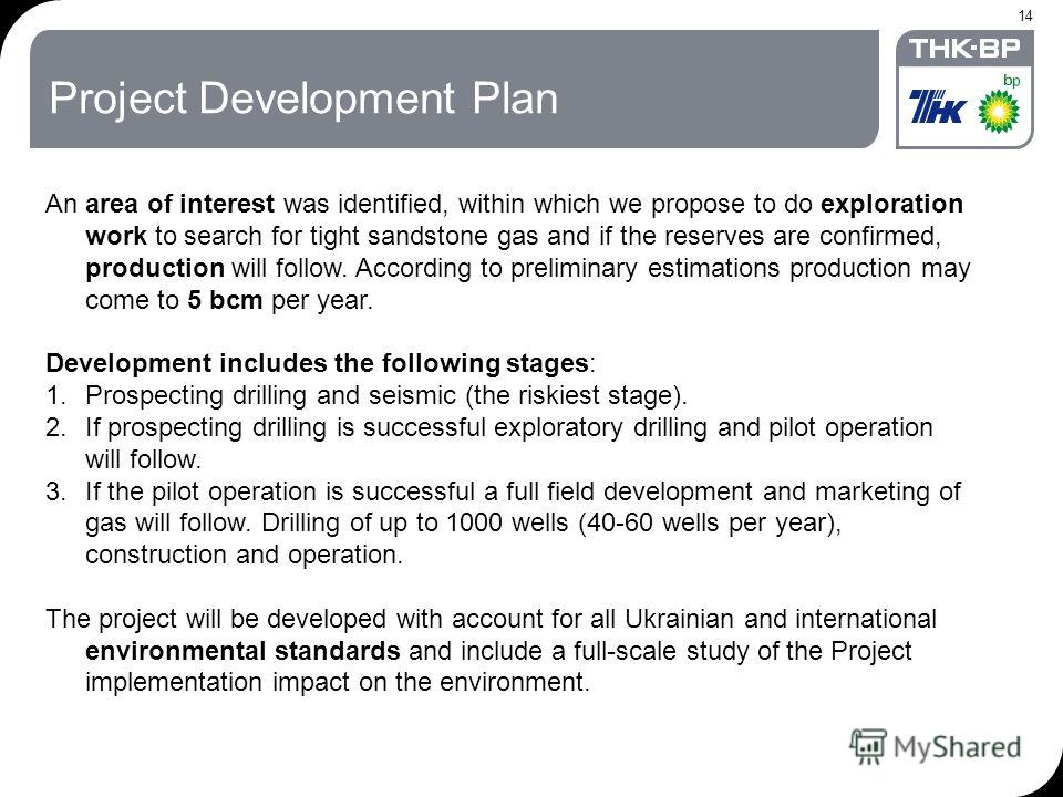 14 Project Development Plan An area of interest was identified, within which we propose to do exploration work to search for tight sandstone gas and if the reserves are confirmed, production will follow. According to preliminary estimations productio