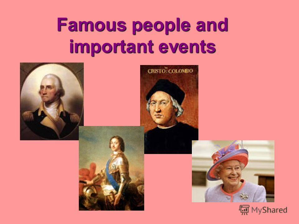 Famous people and important events