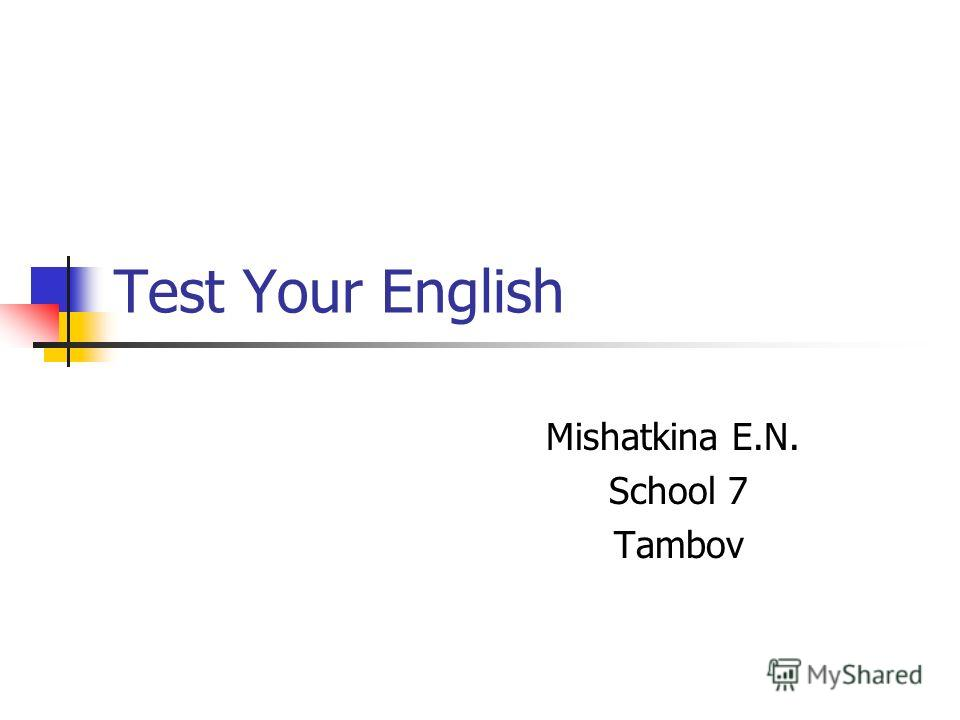 Test Your English Mishatkina E.N. School 7 Tambov