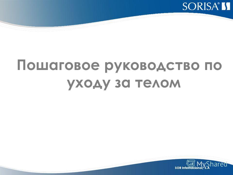 SOR Internacional, S.A Пошаговое руководство по уходу за телом