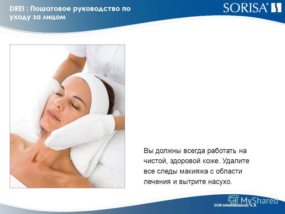 SOR Internacional, S.A DREI : Пошаговое руководство по уходу за лицом Вы должны всегда работать на чистой, здоровой коже. Удалите все следы макияжа с области лечения и вытрите насухо.