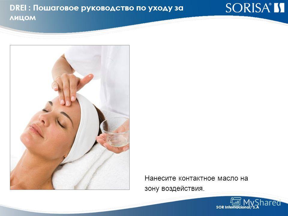 SOR Internacional, S.A Нанесите контактное масло на зону воздействия. DREI : Пошаговое руководство по уходу за лицом