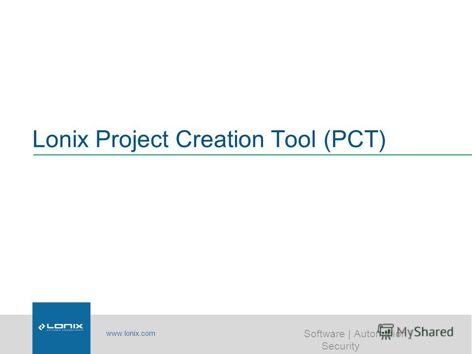www.lonix.com Software | Automation | Security Lonix Project Creation Tool (PCT)