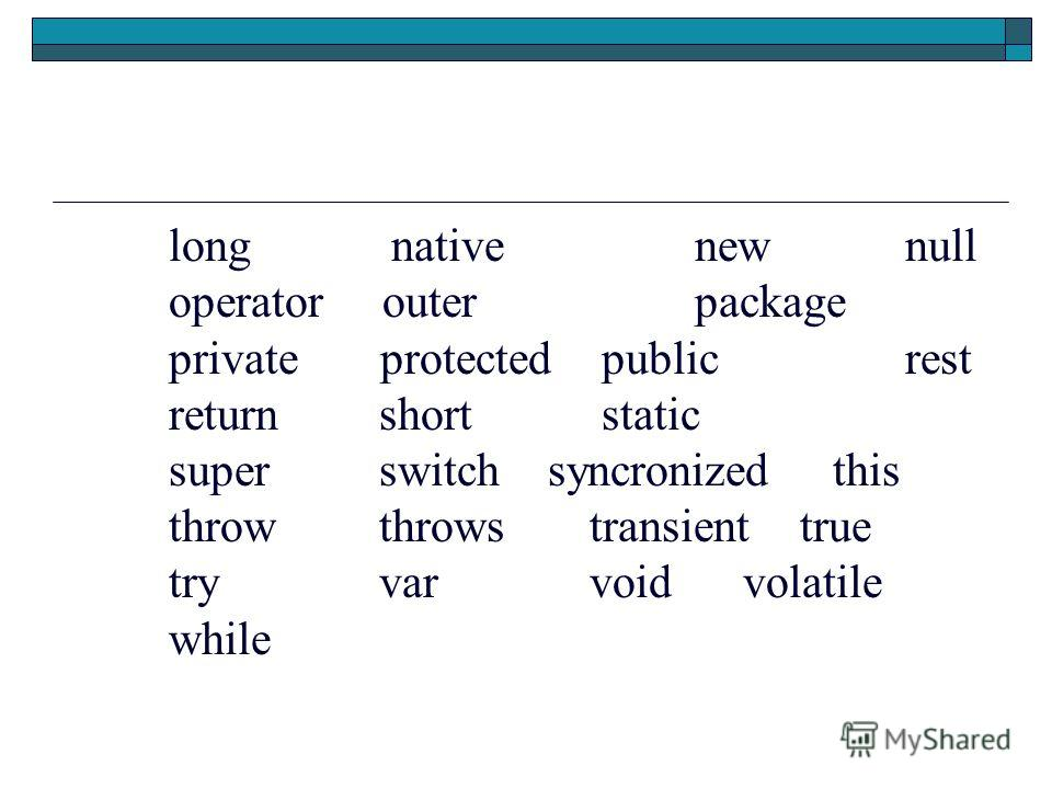 long native new null operator outer package private protected publicrest return short static super switch syncronized this throw throws transient true try var void volatile while