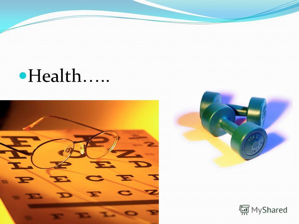 Health …..