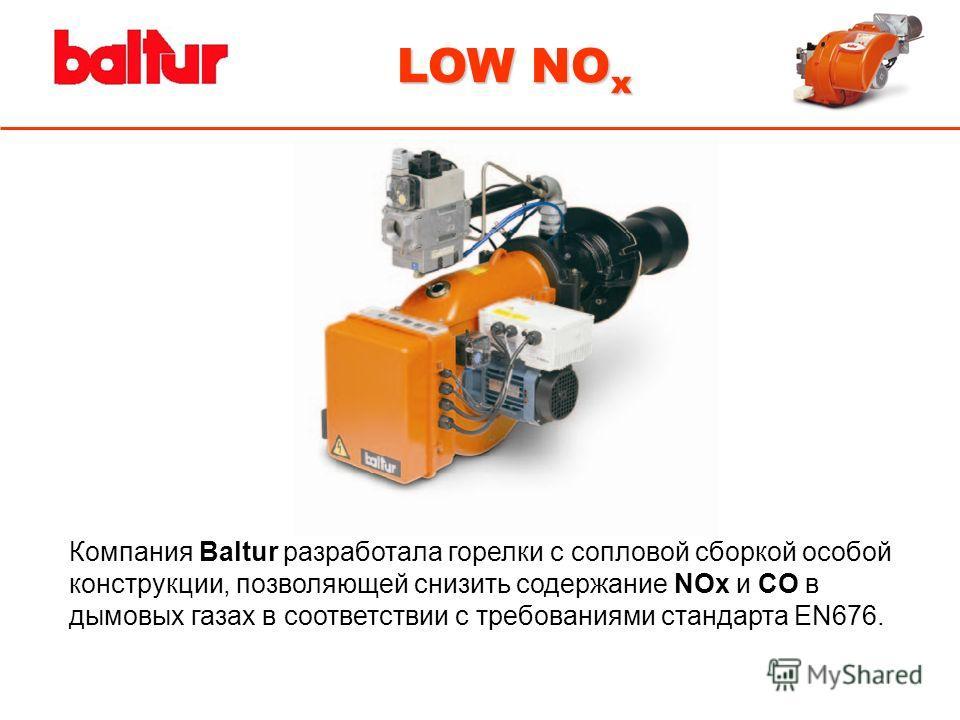 Компания Baltur разработала горелки с сопловой сборкой особой конструкции, позволяющей снизить содержание NOx и CO в дымовых газах в соответствии с требованиями стандарта EN676. LOW NO x