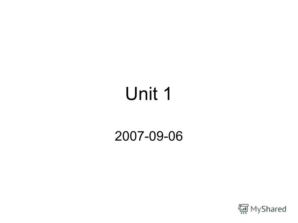 Unit 1 2007-09-06