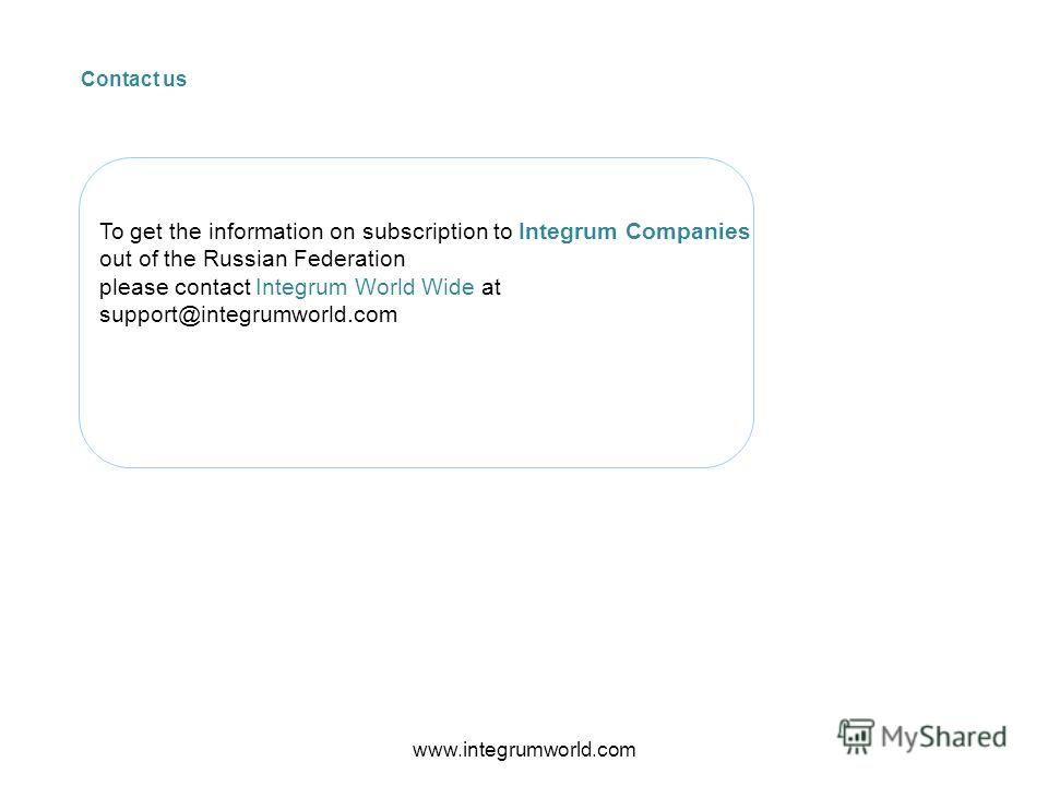 Contact us To get the information on subscription to Integrum Companies out of the Russian Federation please contact Integrum World Wide at support@integrumworld.com www.integrumworld.com