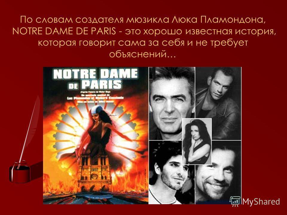 По словам создателя мюзикла Люка Пламондона, NOTRE DAME DE PARIS - это хорошо известная история, которая говорит сама за себя и не требует объяснений…