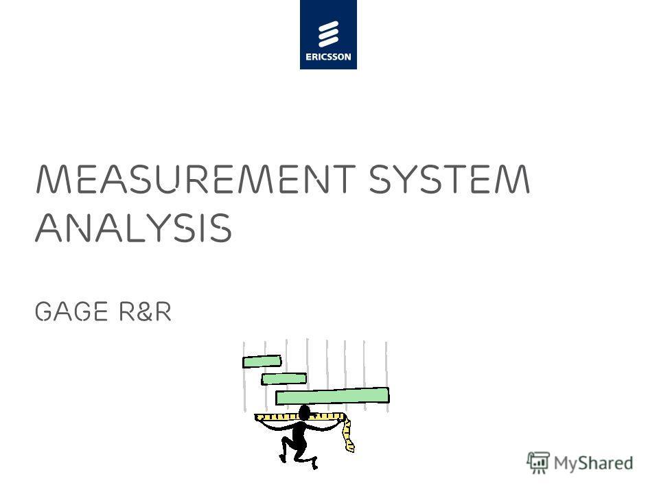 Slide title minimum 48 pt Slide subtitle minimum 30 pt MEASUREMENT SYSTEM ANALYSIS GAGE R&R