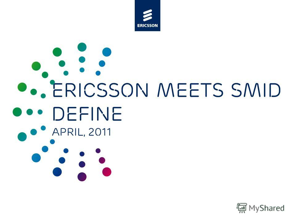 Slide title minimum 48 pt Slide subtitle minimum 30 pt Ericsson meets SMID Define April, 2011