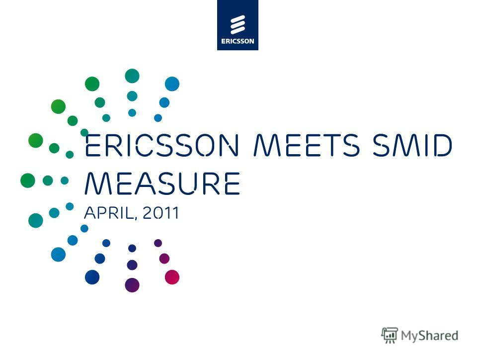 Slide title minimum 48 pt Slide subtitle minimum 30 pt Ericsson meets SMID measure April, 2011