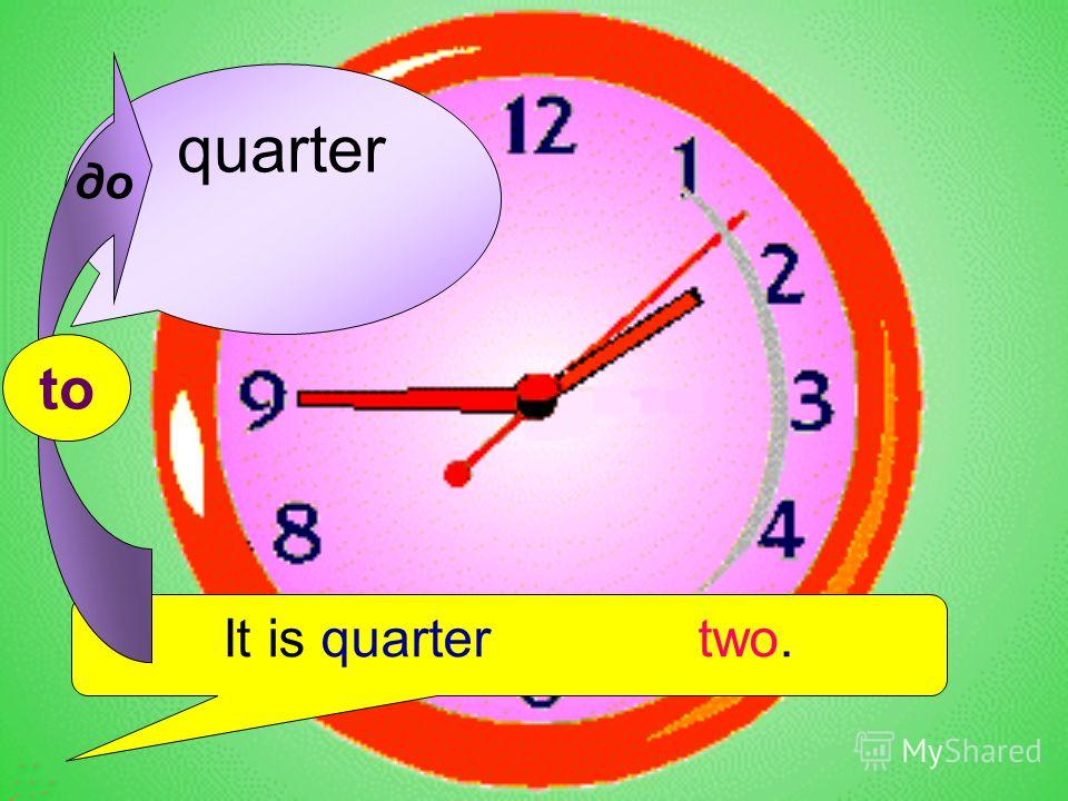 quarter It is quarter two. до to