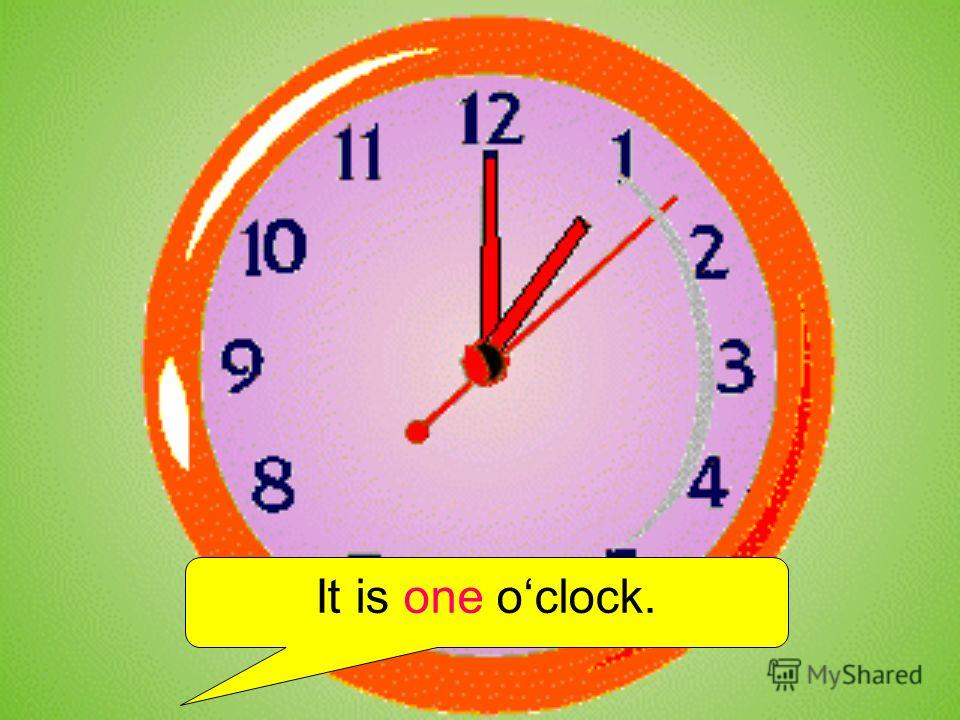It is one oclock.