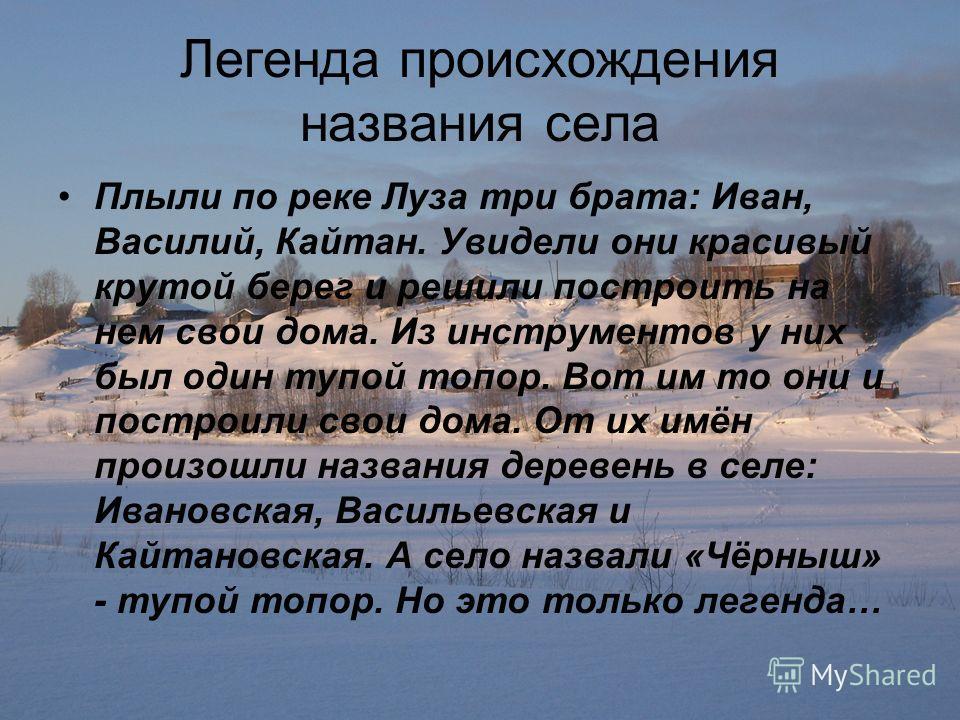 Легенда происхождения названия села Плыли по реке Луза три брата: Иван, Василий, Кайтан. Увидели они красивый крутой берег и решили построить на нем свои дома. Из инструментов у них был один тупой топор. Вот им то они и построили свои дома. От их имё
