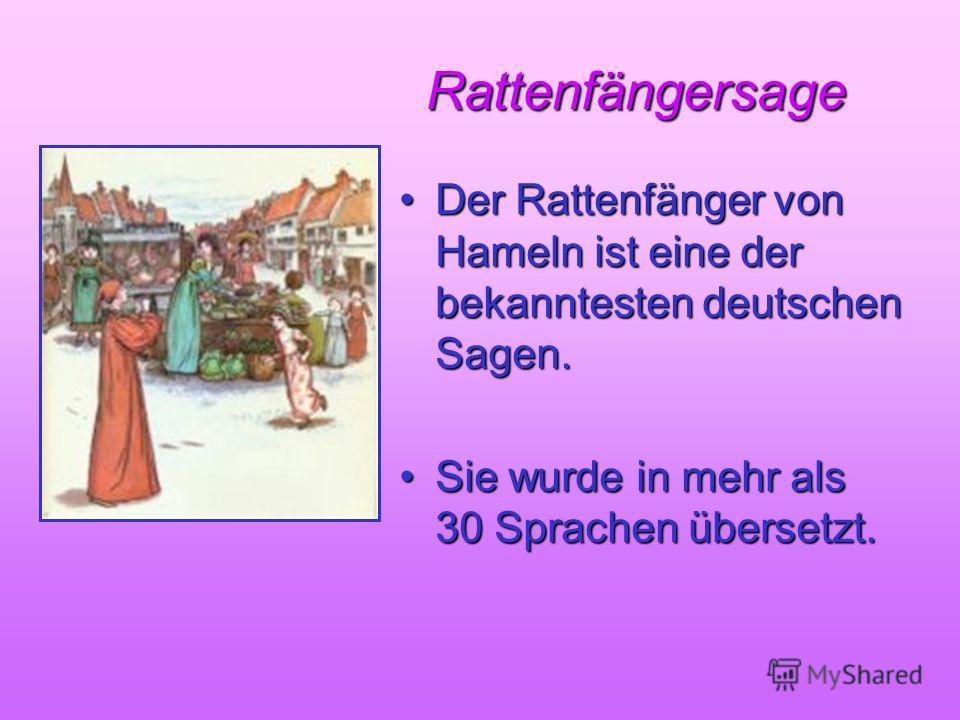 Rattenfängersage Rattenfängersage Der Rattenfänger von Hameln ist eine der bekanntesten deutschen Sagen.Der Rattenfänger von Hameln ist eine der bekanntesten deutschen Sagen. Sie wurde in mehr als 30 Sprachen übersetzt.Sie wurde in mehr als 30 Sprach