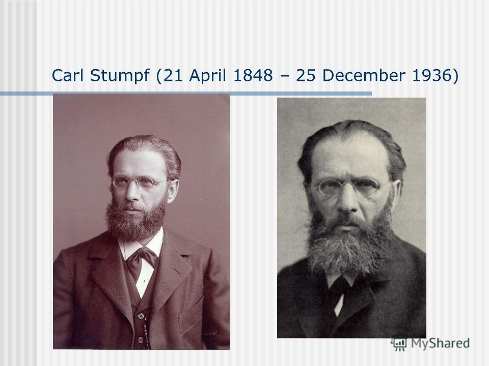 Carl Stumpf (21 April 1848 – 25 December 1936)