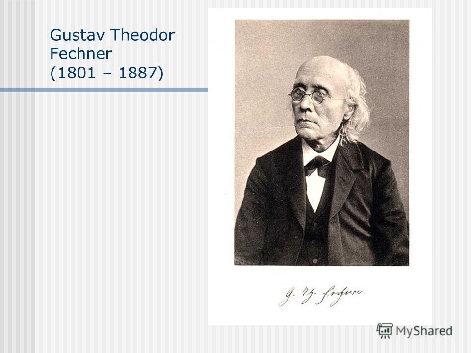 Gustav Theodor Fechner (1801 – 1887)