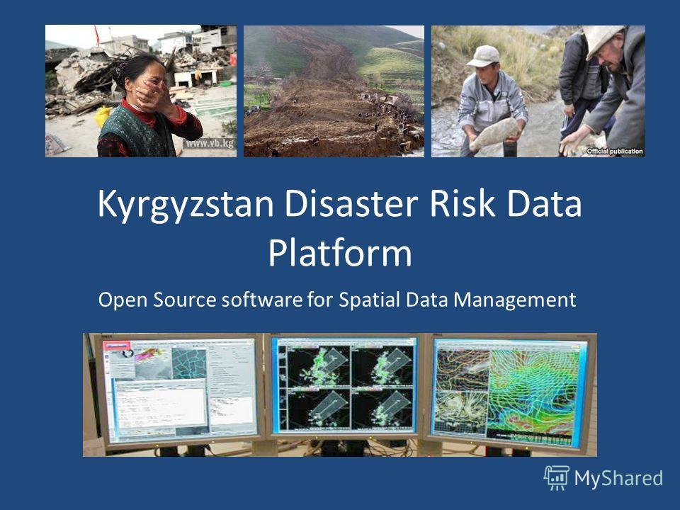 Kyrgyzstan Disaster Risk Data Platform Open Source software for Spatial Data Management