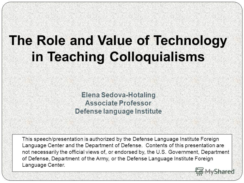 This speech/presentation is authorized by the Defense Language Institute Foreign Language Center and the Department of Defense. Contents of this presentation are not necessarily the official views of, or endorsed by, the U.S. Government, Department o