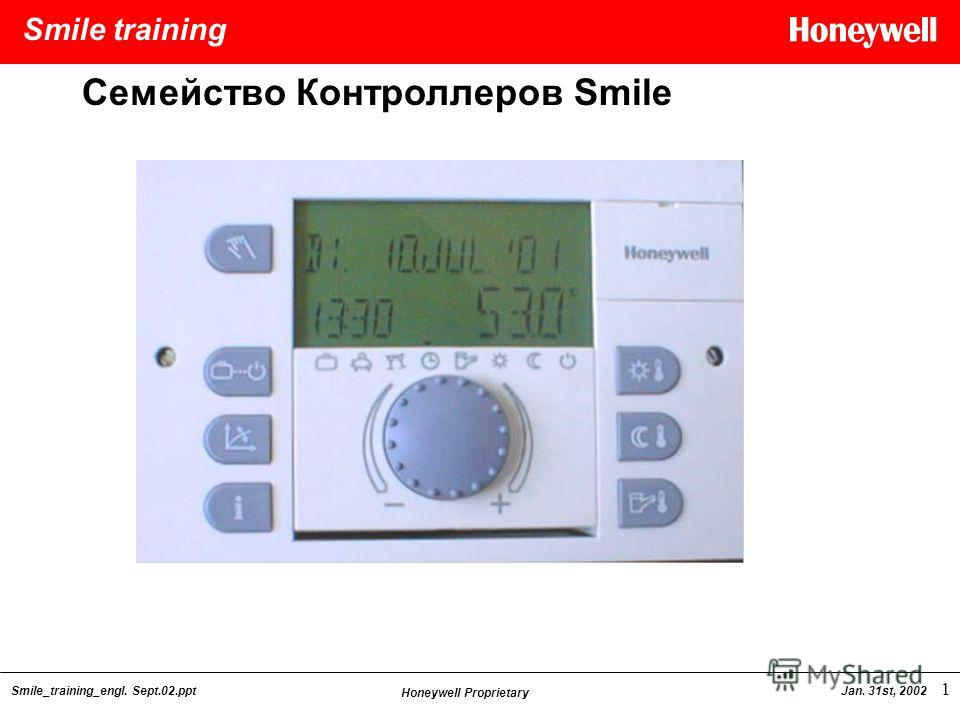 Smile training Smile_training_engl. Sept.02.ppt Honeywell Proprietary Jan. 31st, 2002 1 Cемейство Контроллеров Smile