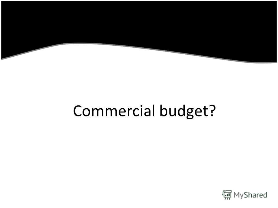 Commercial budget?