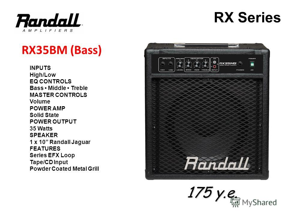 INPUTS High/Low EQ CONTROLS Bass Middle Treble MASTER CONTROLS Volume POWER AMP Solid State POWER OUTPUT 35 Watts SPEAKER 1 x 10 Randall Jaguar FEATURES Series EFX Loop Tape/CD Input Powder Coated Metal Grill RX35BM (Bass) RX Series 175 у.е.