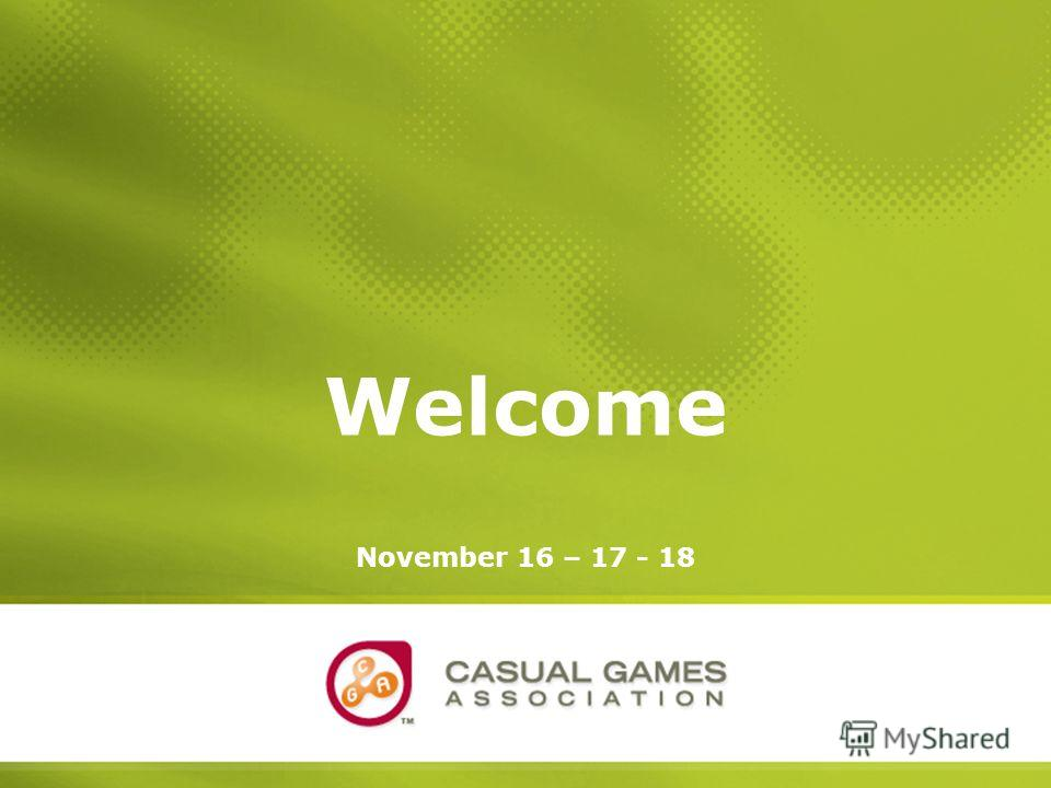 November 16-18CGA Europe: East, A Conference for Casual Game Developers, Publishers and Distributors 1 Welcome November 16 – 17 - 18