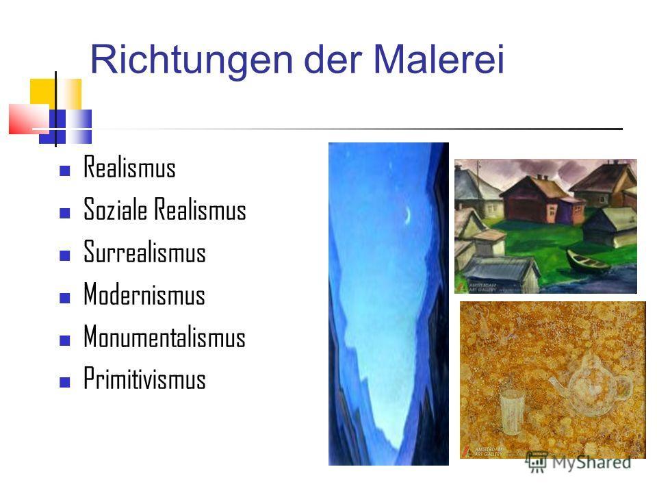 Richtungen der Malerei Realismus Soziale Realismus Surrealismus Modernismus Monumentalismus Primitivismus