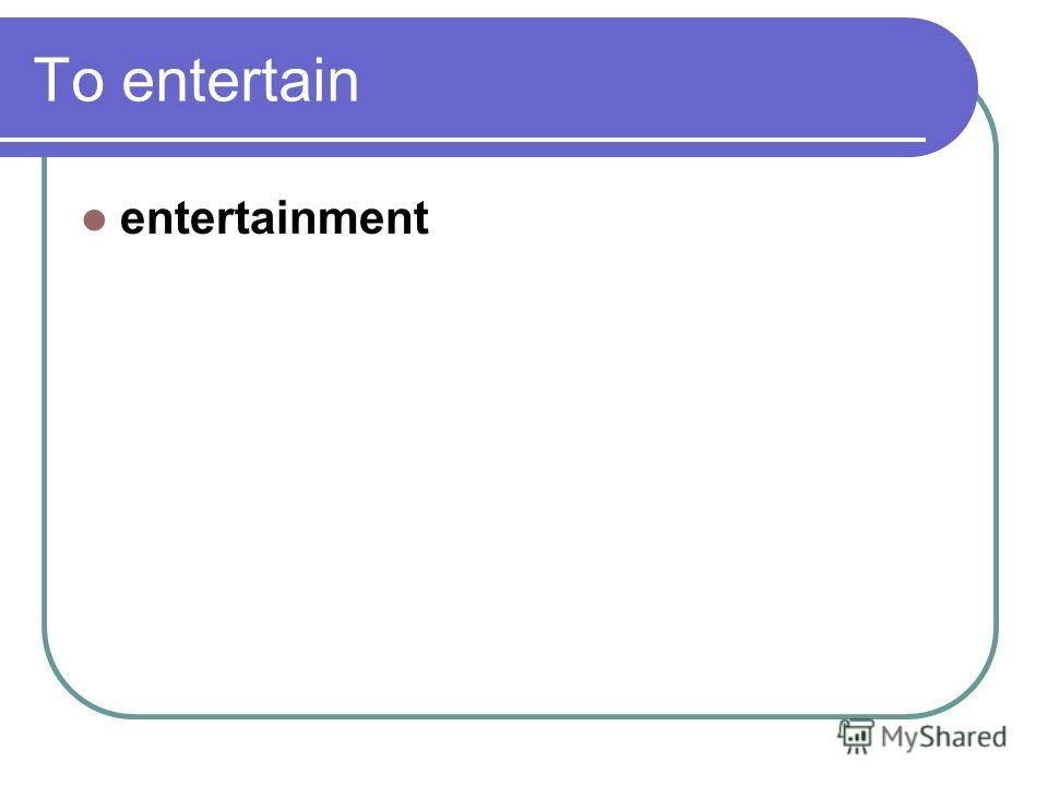 To entertain entertainment