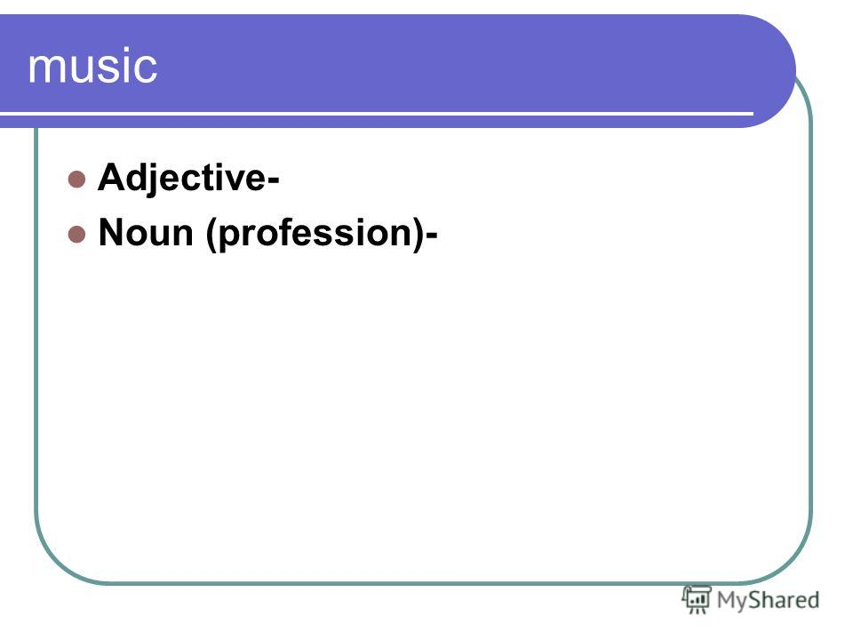 music Adjective- Noun (profession)-