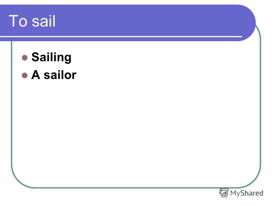 To sail Sailing A sailor