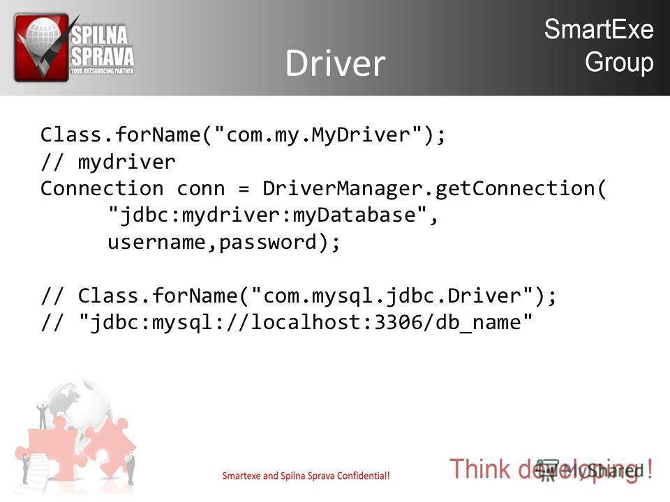 Driver Class.forName(com.my.MyDriver); // mydriver Connection conn = DriverManager.getConnection( jdbc:mydriver:myDatabase, username,password); // Class.forName(com.mysql.jdbc.Driver); // jdbc:mysql://localhost:3306/db_name