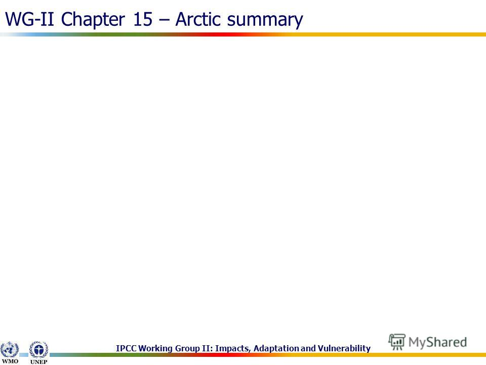 IPCC Working Group II: Impacts, Adaptation and Vulnerability WG-II Chapter 15 – Arctic summary