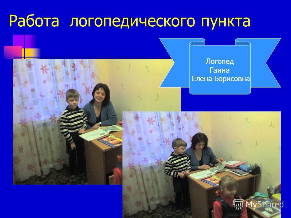 Работа логопедического пункта Логопед Гаина Елена Борисовна
