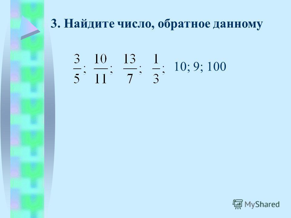 3. Найдите число, обратное данному 10; 9; 100
