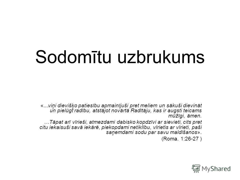Sodomītu uzbrukums «...viņi dievišķo patiesību apmainījuši pret meliem un sākuši dievināt un pielūgt radību, atstājot novārtā Radītāju, kas ir augsti teicams mūžīgi, āmen. …Tāpat arī vīrieši, atmezdami dabisko kopdzīvi ar sievieti, cits pret citu iek