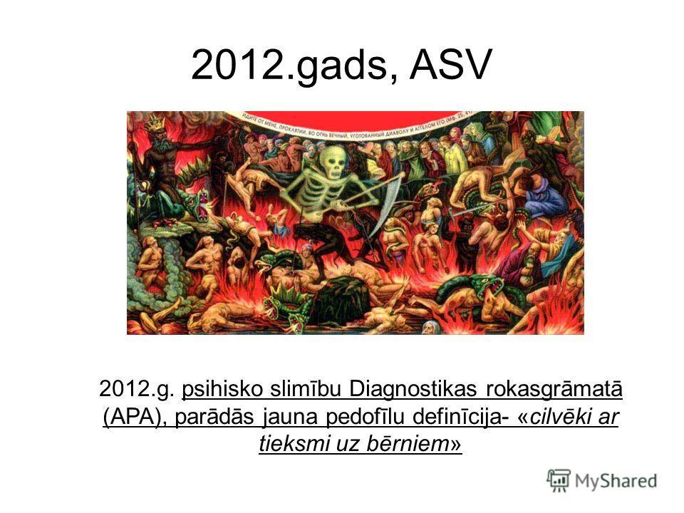 2012.gads, ASV 2012.g. psihisko slimību Diagnostikas rokasgrāmatā (APA), parādās jauna pedofīlu definīcija- «cilvēki ar tieksmi uz bērniem»