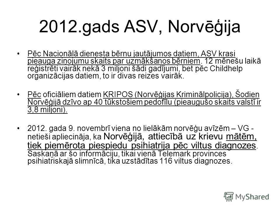 2012.gads ASV, Norvēģija Pēc Nacionālā dienesta bērnu jautājumos datiem, ASV krasi pieauga ziņojumu skaits par uzmākšanos bērniem. 12 mēnešu laikā reģistrēti vairāk nekā 3 miljoni šādi gadījumi, bet pēc Childhelp organizācijas datiem, to ir divas rei