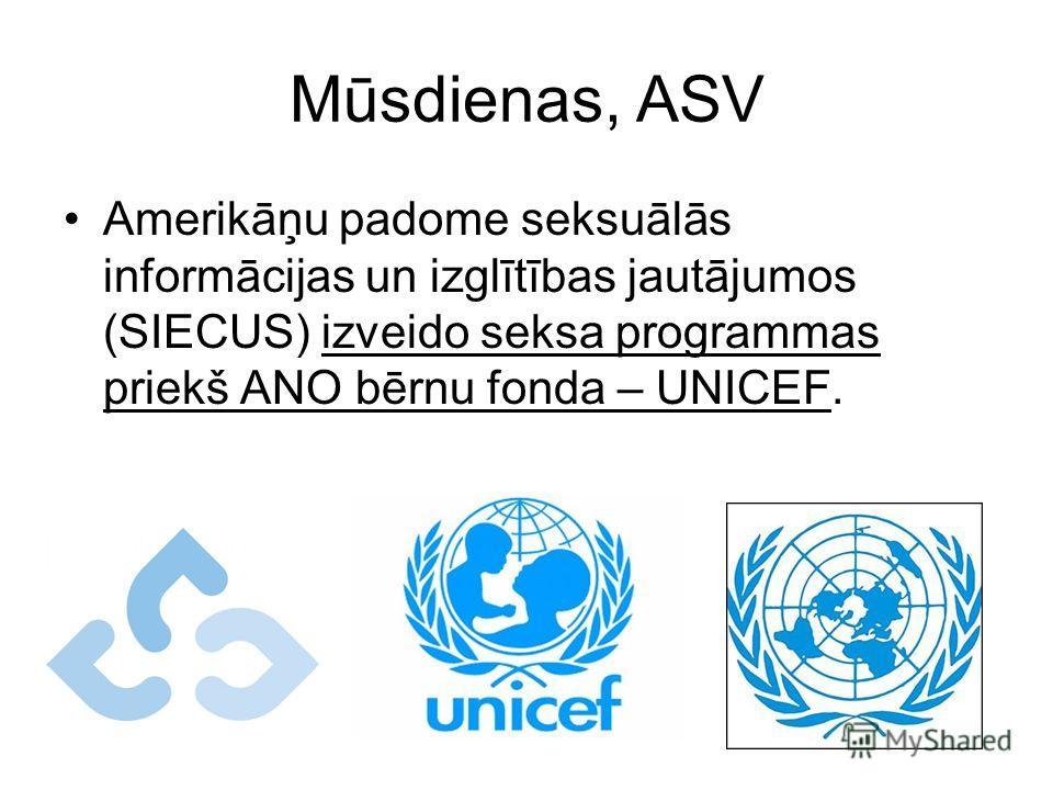Mūsdienas, ASV Amerikāņu padome seksuālās informācijas un izglītības jautājumos (SIECUS) izveido seksa programmas priekš ANO bērnu fonda – UNICEF.