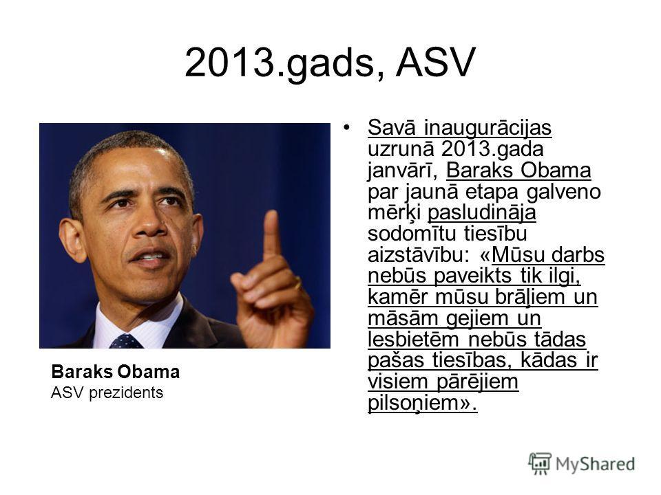 2013.gads, ASV Savā inaugurācijas uzrunā 2013.gada janvārī, Baraks Obama par jaunā etapa galveno mērķi pasludināja sodomītu tiesību aizstāvību: «Mūsu darbs nebūs paveikts tik ilgi, kamēr mūsu brāļiem un māsām gejiem un lesbietēm nebūs tādas pašas tie