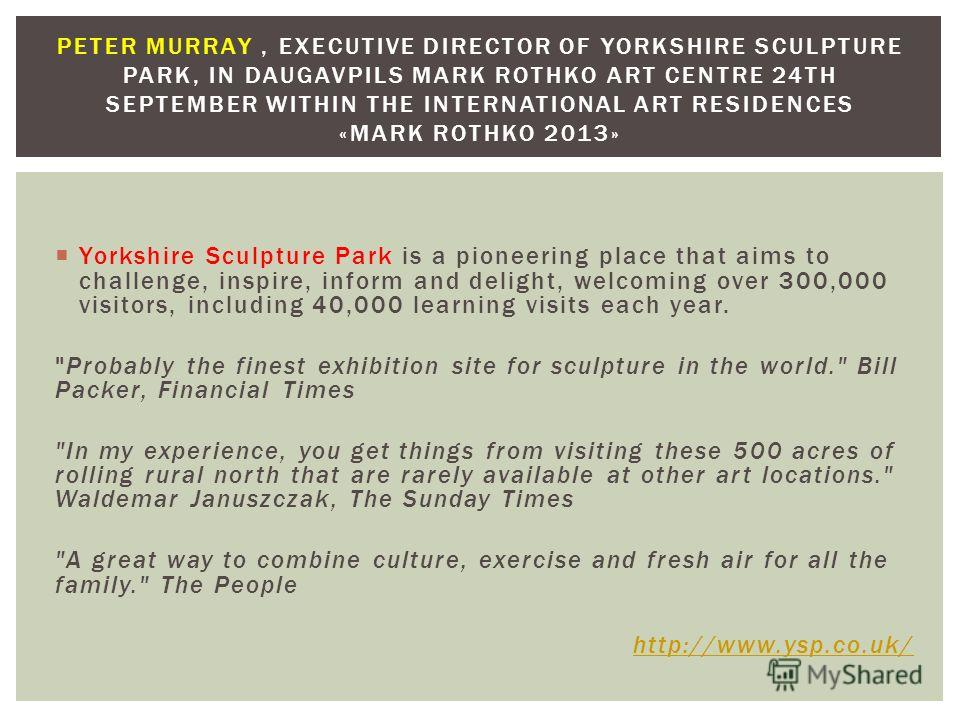 Yorkshire Sculpture Park is a pioneering place that aims to challenge, inspire, inform and delight, welcoming over 300,000 visitors, including 40,000 learning visits each year.