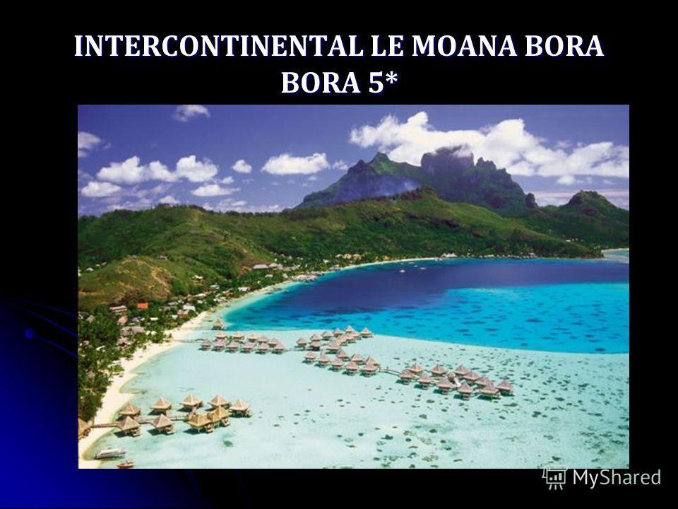 INTERCONTINENTAL LE MOANA BORA BORA 5*