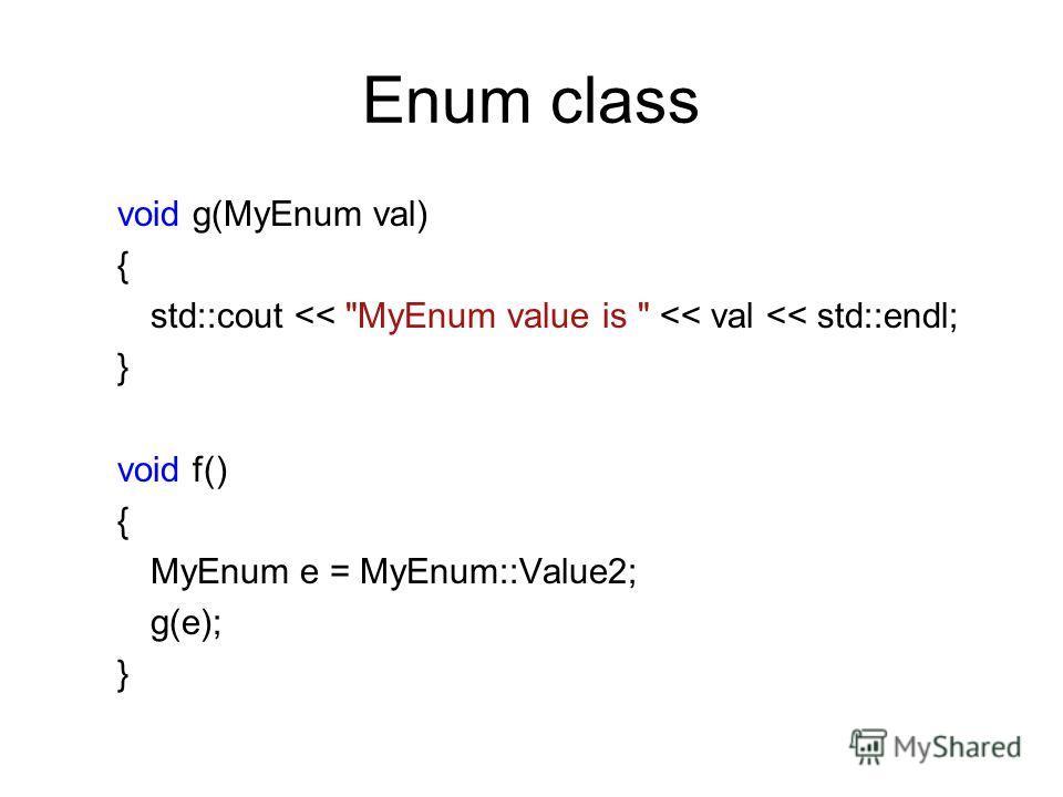 Enum class void g(MyEnum val) { std::cout