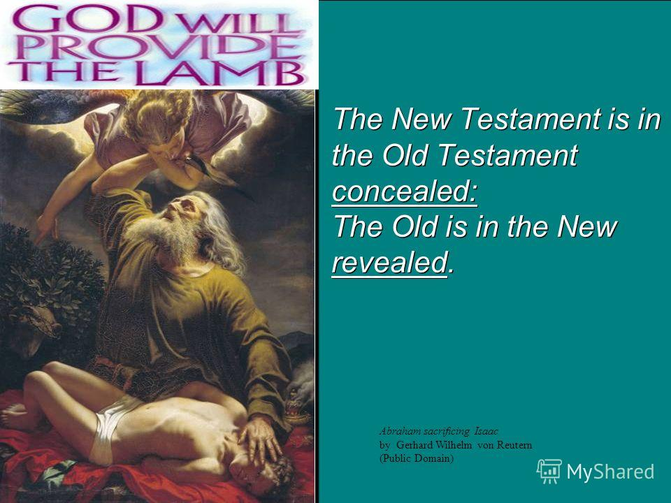 The New Testament is in the Old Testament concealed: The Old is in the New revealed. Abraham sacrificing Isaac by Gerhard Wilhelm von Reutern (Public Domain)