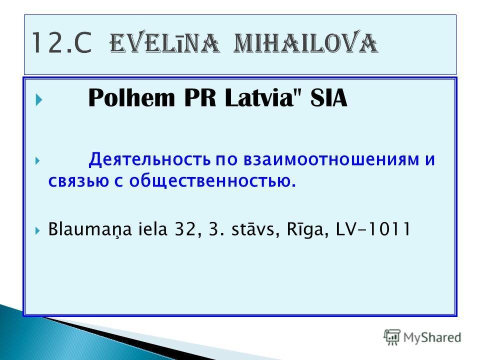 Polhem PR Latvia SIA Деятельность по взаимоотношениям и связью с общественностью. Blaumaņa iela 32, 3. stāvs, Rīga, LV-1011