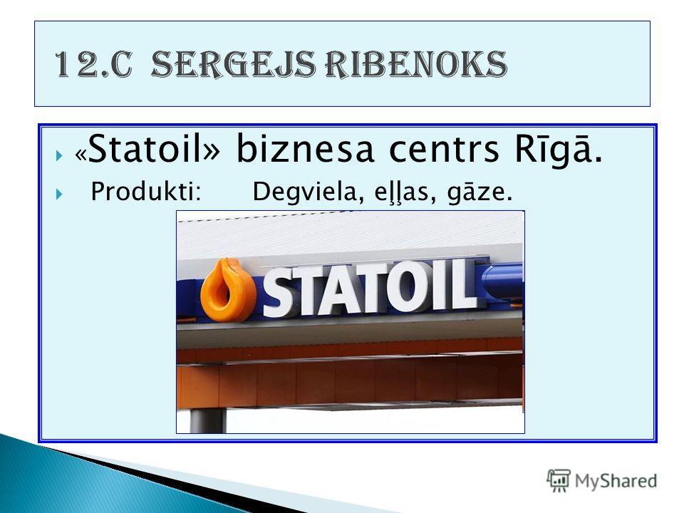 « Statoil» biznesa centrs Rīgā. Produkti:Degviela, eļļas, gāze.