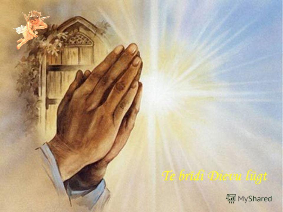 Te brīdi Dievu lūgt